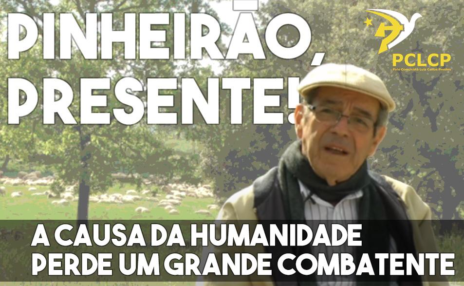 A causa da humanidade perdeu um grande combatente – camarada Pinheirão, presente