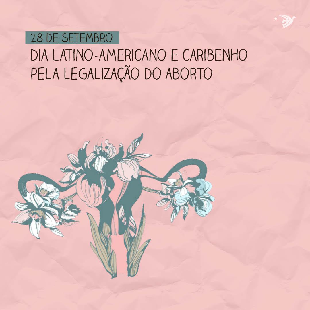 28 DE SETEMBRO | DIA LATINO-AMERICANO PELA LEGALIZAÇÃO DO ABORTO