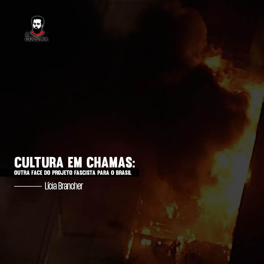 Cultura em chamas: outra face do projeto fascista para o Brasil